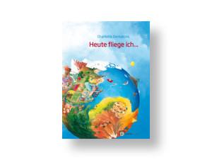 """Bilderbuch Charlotte Dematons """"Heute fliege ich"""""""