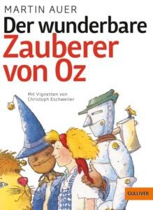 Der wunderbare Zauberer von Oz: Nacherzählung von Martin Auer. Kinderbuch-Klassiker zum Vorlesen