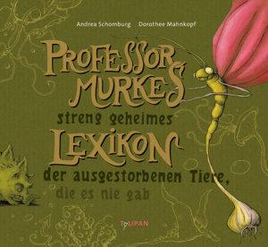 Bilderbuch Professor Murkes streng geheimes Lexikon der ausgestorbenen Tiere, die es nie gab