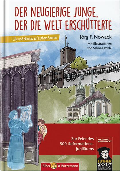 Der neugierige Junge, der die Welt erschütterte – Lilly und Nikolas auf Luthers Spuren. Kinder- Sachbuch über Luther