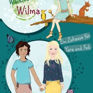 Waldfee Wilma BESTSELLER Ein Zuhause für Yara und Feli. Kinderbuch über Integration und Freundschaft