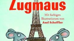Kinderbuch von Uwe Timm, illustriert von Axel Scheffler: Die ZUgmaus. Das Bild zeigt die Maus mit Mäusefreund Wilhelm vor dem Eiffelturm in Paris.
