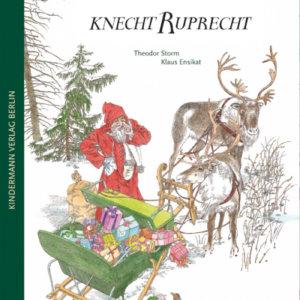 Knecht Ruprecht »Von drauß vom Walde komm ich her, ich muss euch sagen, es weihnachtet sehr.« von Theodor Storm mit Bildern von Klaus Ensikat