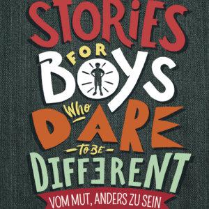Stories for Boys Who Dare to be Different - Vom Mut, anders zu sein. Sammlung mit kurzen Biographien. Vorbilder für Jungen.