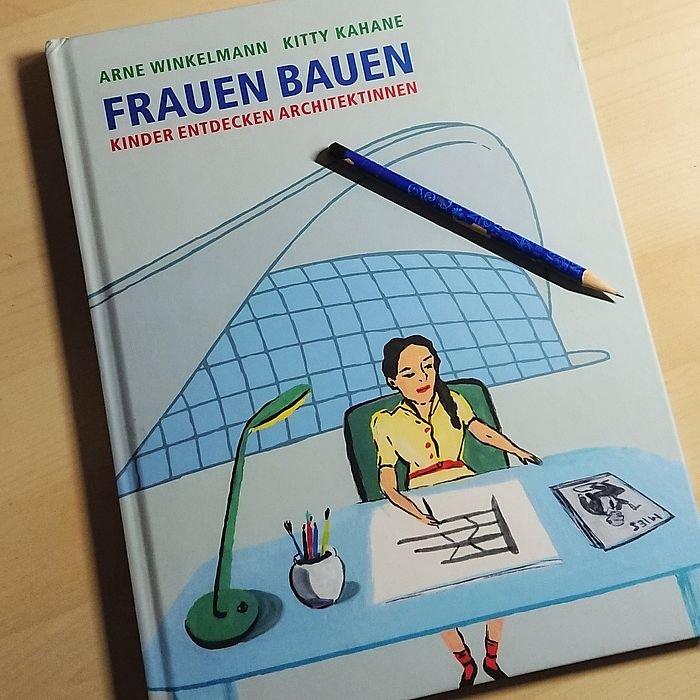 Frauen bauen. Ein Buch zum Kennenlernen von Architektinnen.