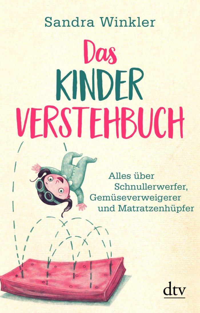 Dachbuch: Sandra Winkler Das Kinderverstehbuch Alles über Schnullerwerfer, Gemüseverweigerer und Matratzenhüpfer