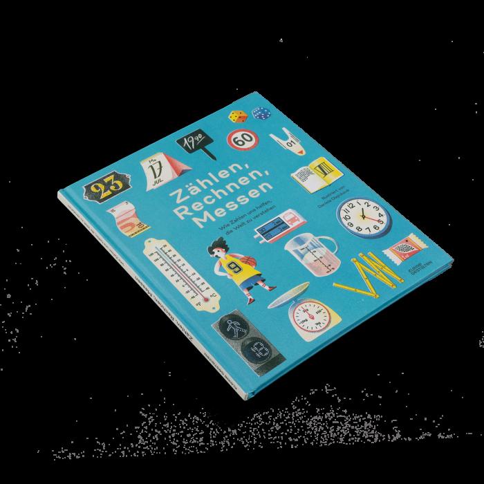 Sachbilderbuch für Kinder ab 8 Jahren: ZÄHLEN, RECHNEN, MESSEN WIE ZAHLEN UNS HELFEN, DIE WELT ZU VERSTEHEN Eine illustrierte Kulturgeschichte der Zahlen