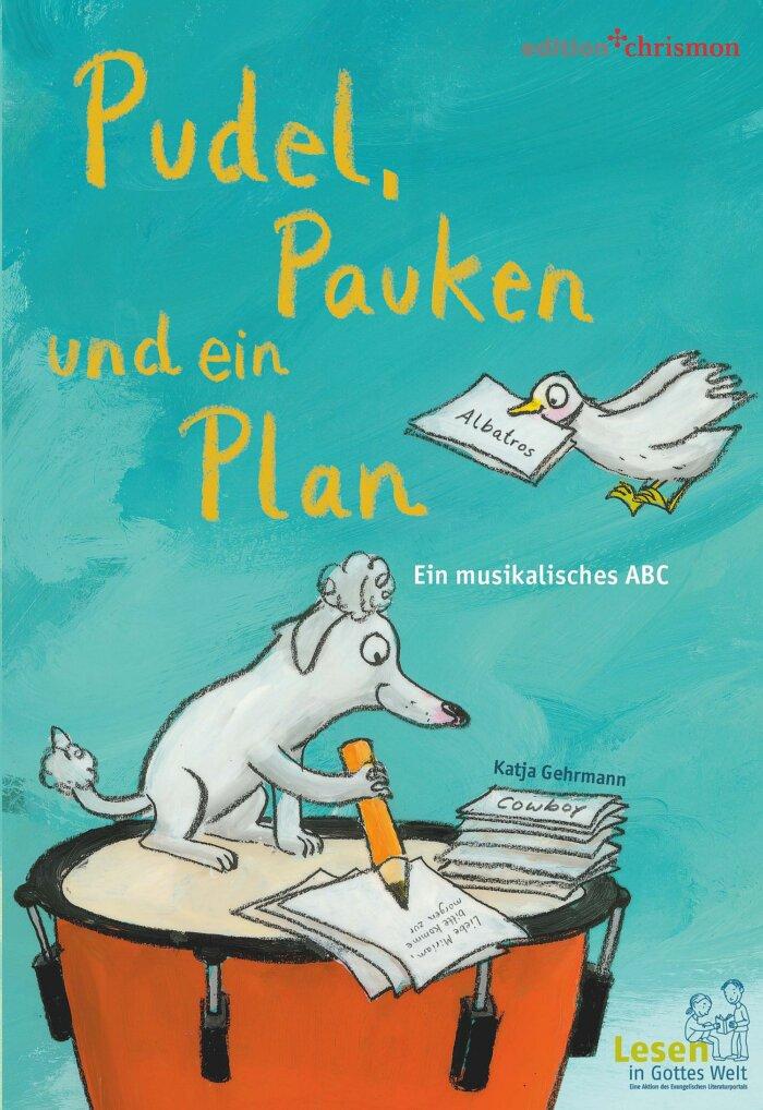 Cover des Bilderbuchs: Pudel, Pauken und ein Plan. In diesem ABC-Bilderbuch steckt Musik drin: Prinzessin Pia spielt Posaune, Dachs und Dackel üben Dudelsack und der Otter orgelt Ohrwürmer. So findet sich ein ganzes ABC-Orchester zusammen